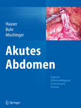 Akutes Abdomen - Diagnose - Differenzialdiagnose - Erstversorgung - Therapie